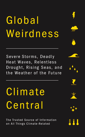 Global Weirdness: Severe Storms, Deadly Heat Waves, Relentless