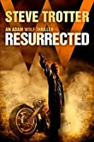 Resurrected (Adam Wolf Thriller, #1)
