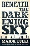 Beneath the Darkening Sky by Majok Tulba
