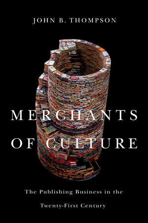 Merchants of Culture The Publishing Business in the Twenty-First Century, 2 edition