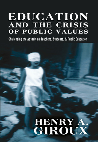 Education and the Crisis of Public Values: Challenging the Assault on Teachers, Students, & Public Education