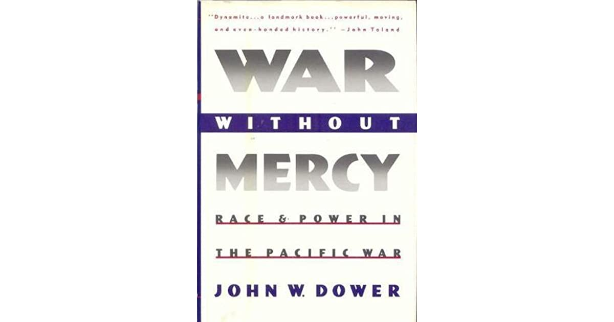 dower war without mercy essay War without mercy has 1,307 ratings  race and power in the pacific war, dower argues that race not only colored america's actions in the pa.