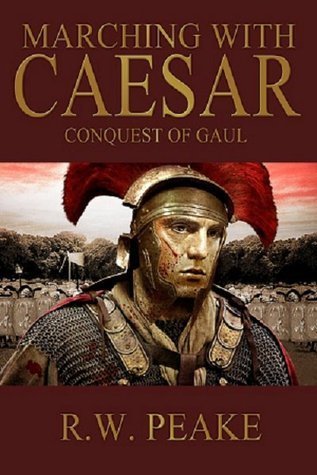 marching with caesar conquest of gaul r peake