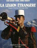 La Légion Étrangère: Voyage à l'intérieur d'un corps d'élite