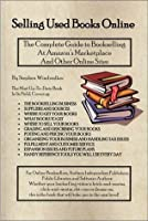 Selling Used Books Online: The Complete Guide to Bookselling at Amazon's Marketplace and Other Online Sites (Harvard Perspectives in Entrepreneurship)