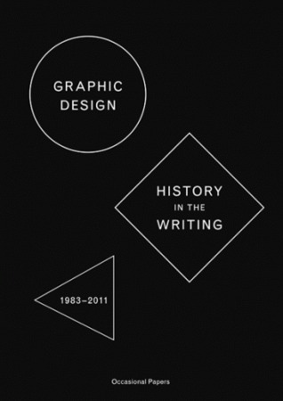 Graphic Design: History in the Writing (1984–2011)