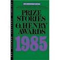Prize Stories 1985: The O'Henry Awards
