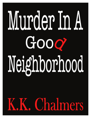 Murder in a Good Neighborhood by K.K. Chalmers