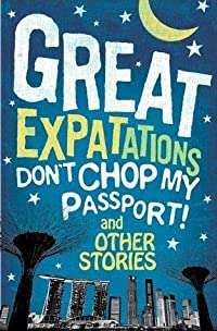 Great expatations: don't chop my passport! and other stories