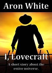 I, Lovecraft: A Short Story