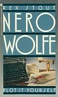Plot It Yourself (Nero Wolfe, #32)