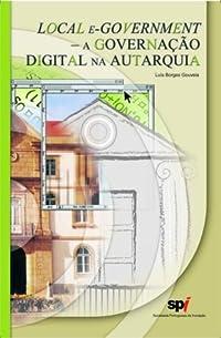 O local e-government: a governação digital na autarquia (Livro V - Colecção Inovação e Governância nas autarquias )