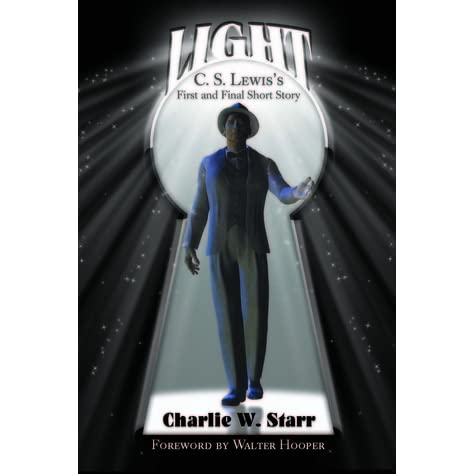 Light: C S  Lewis's First and Final Short Story by Charlie W  Starr