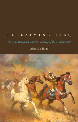 Reclaiming Iraq The 1920 Revolution and the Founding of the Modern State