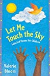 Let Me Touch The Sky: Selected Poems For Children