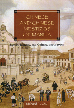 Chinese and Chinese Mestizos of Manila: Family, Identity, and Culture, 1860s-1930s