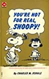 You're Not for Real, Snoopy (Peanuts Coronet, #30)