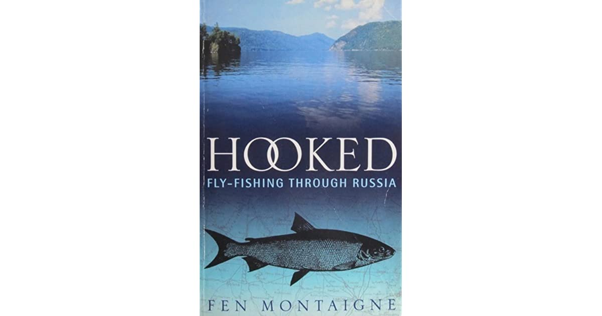 Hooked Fly Fishing Through Russia By Fen Montaigne