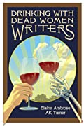 Drinking with Dead Women Writers