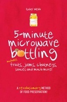 5-minute Microwave Bottling: Includes Fruits, Jams, Chutneys, Sauces and Much More
