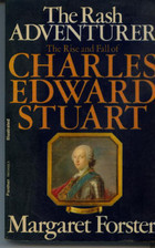 The Rash Adventurer: The Rise and Fall of Charles Edward Stuart