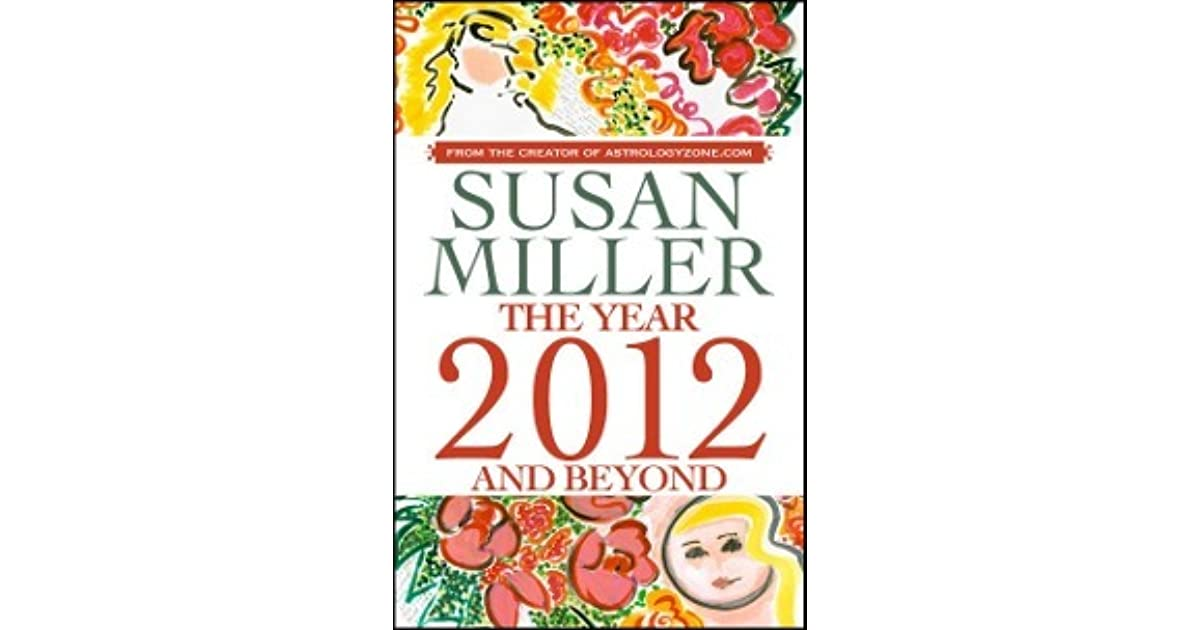 SUSAN MILLER THE YEAR AHEAD 2012 AND BEYOND by Susan Miller