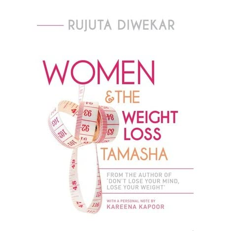 Women The Weight Loss Tamasha By Rujuta Diwekar Her rates for diet counselling is in lakhs of rupees. the weight loss tamasha by rujuta diwekar