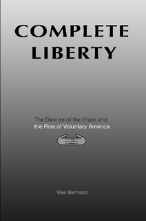 Complete Liberty: The Demise of the State and the Rise of Voluntary America