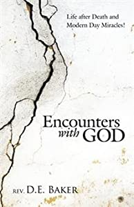 Encounters with God: Life after Death and Modern Day Miracles!