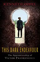 This Dark Endeavour (The Apprenticeship of Victor Frankenstein, #1)