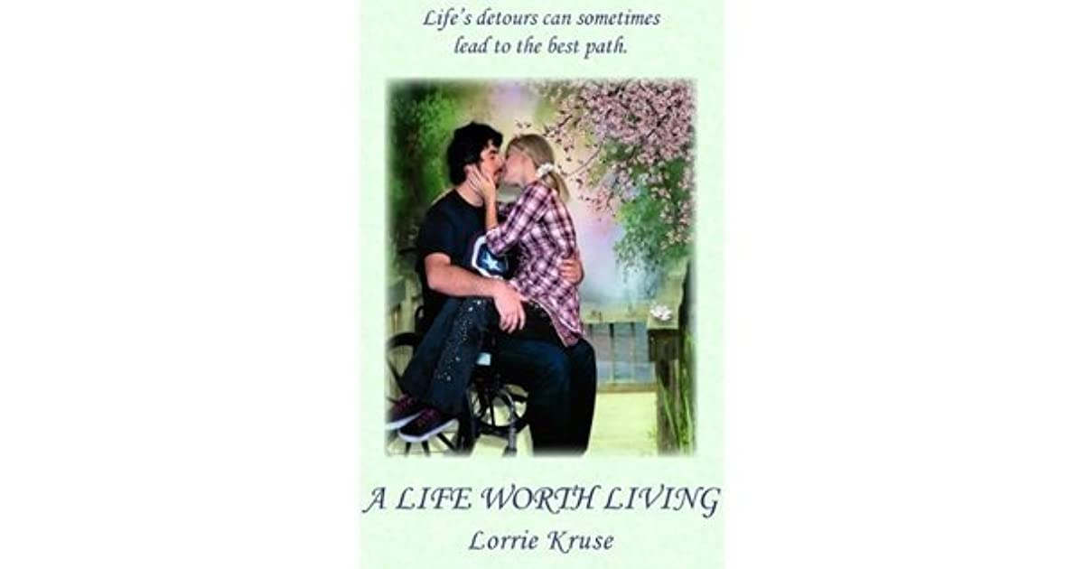 A Life Worth Living By Lorrie Kruse