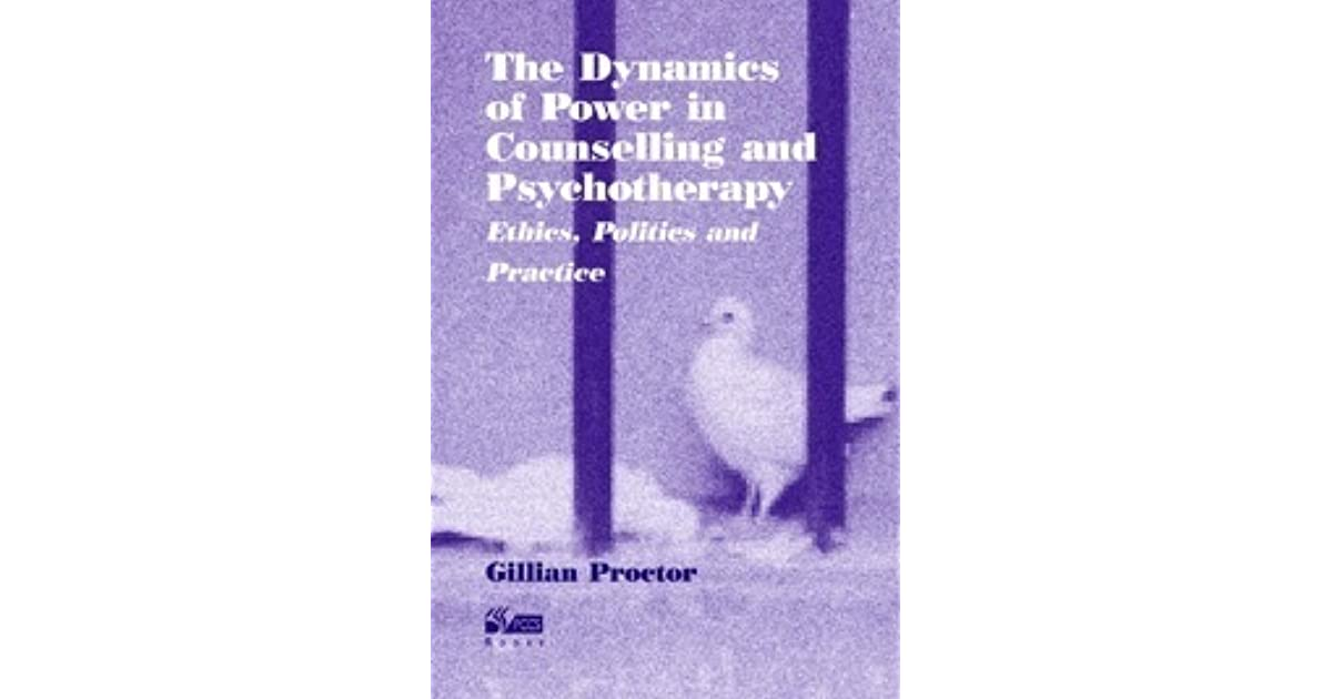 the dynamics of power in counselling and psychotherapy ethics politics and practice 2nd edition
