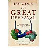 The Great Upheaval: The Birth of the Modern World 1788-1800