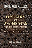 History of Afghanistan, from the Earliest Period to the Outbreak of the War of 1878