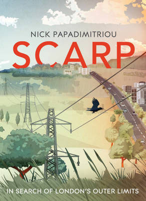Scarp: In Search of London's Outer Limits