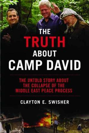 The Truth About Camp David: The Untold Story About the Collapse of the Middle East Peace Process