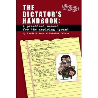 Dictator's Handbook: A Practical Manual for the Aspiring Tyrant