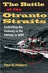 The Battle of the Otranto Straits by Paul G. Halpern