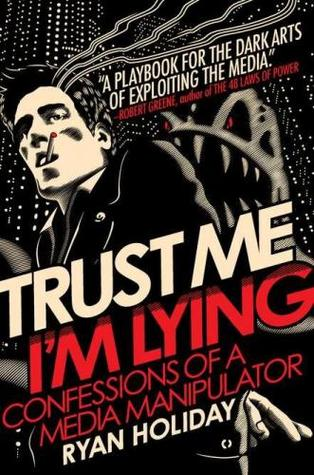 Cover for Trust Me, I'm Lying: Confessions of a Media Manipulator, by Ryan Holiday