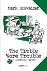 The Treble Wore Trouble