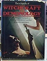 Encyclopedia Of Witchcraft & Demonology: An Illustrated Encyclopedia Of Witches, Demons, Sorcerers And Their Present Day Counterparts