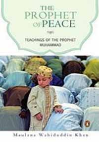 The Prophet of Peace: Teachings of the Prophet Muhammad by Maulana