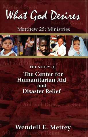 What God Desires: Matthew 25: Ministries: The Story of the Center for Humanitarian Aid and Disaster Relief