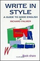 Write In Style: A Guide To Good English