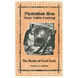 Plantation Row Slave Cabin Cooking: The Roots of Soul Food by