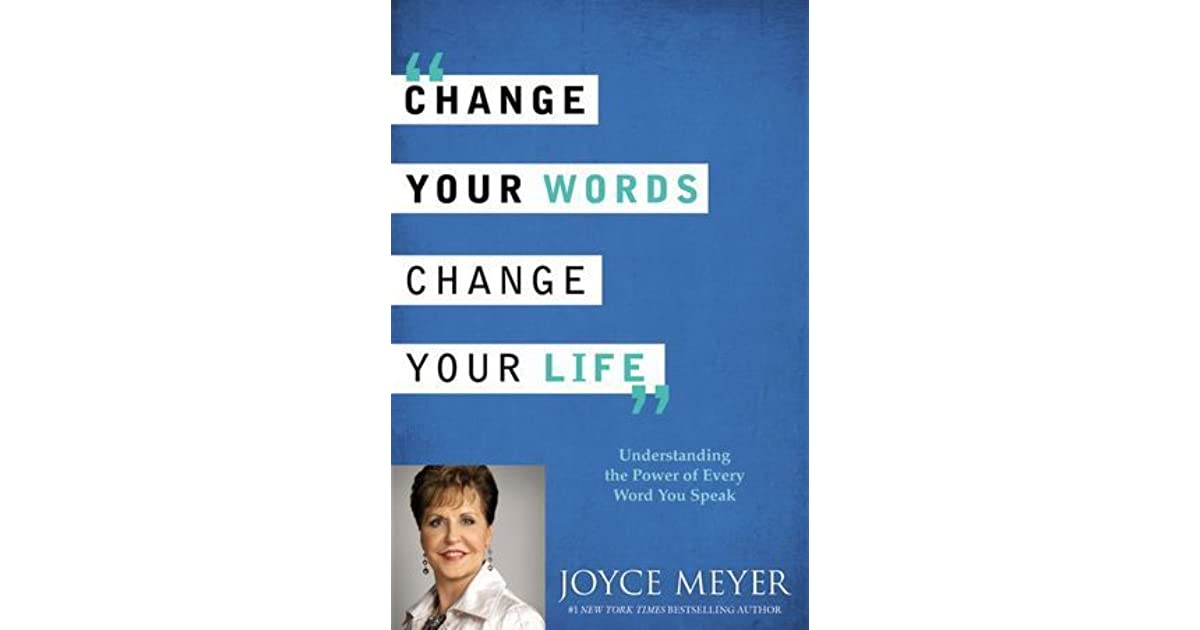 Change Your Words Change Your Life Understanding The Power Of Simple Joyce Meyer Enjoying Everyday Life Quotes