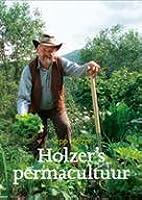 Holzer's permacultuur: Een praktijkgids voor moestuinen, boomgaarden en het boerenbedrijf