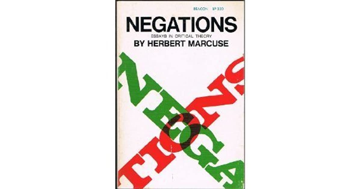 herbert marcuse negations essays in critical theory In his forward to marcuse's book negations: essays in critical theory, robert young said that among pure scholars [marcuse] had the most direct and profound effect on historical events of.