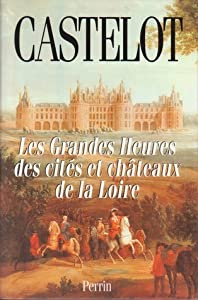 Les Grandes Heures des cités et châteaux de la Loire