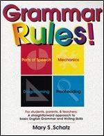 Grammar Rules! - For Students, Parents, & Teachers - A Straightforward Approach to Basic English Grammar and Writing Skills